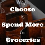 5 Reasons I Choose to Spend More Money on Groceries