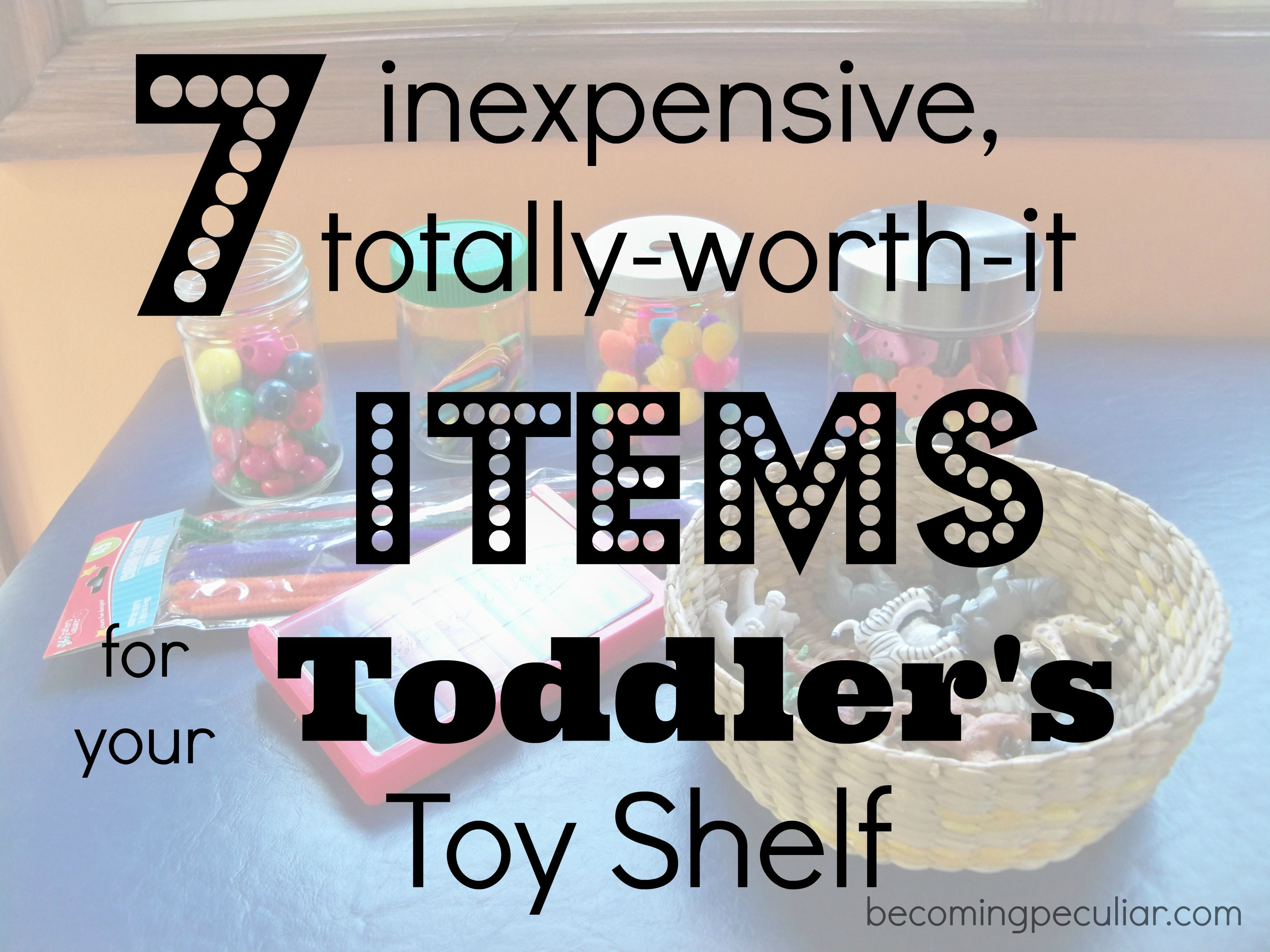 7 Cheap and Awesome Items to Add to Your Toddler s Toy Shelf