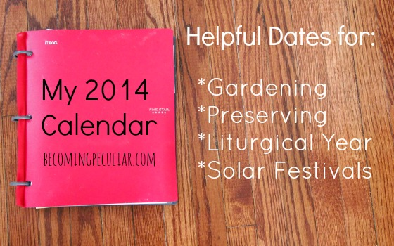 My 2014 Calendar. Includes printable Monthly Overview Sheets, to keep track of gardening, preserving, liturgical, and solstice/equinox dates