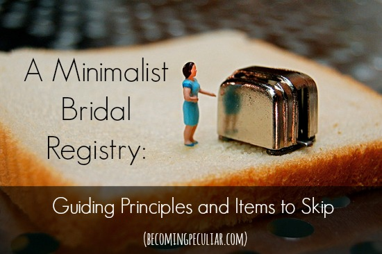 Putting together a minimalist bridal registry: suggestions for guiding principles, and a list of items to avoid.