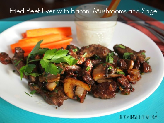 Fried Beef Liver with Bacon, Mushroom and Sage: A.K.A. The Liver Recipe That Will Convert The Die-Hard Liver Hater