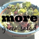 6 tips to help get you and your family eating more green salads