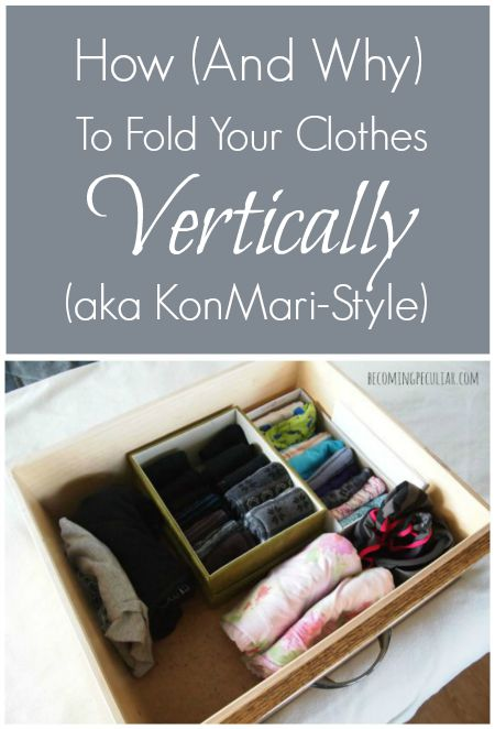 How and Why to Fold Your Clothes Vertically (aka Kon-Mari Style). This will ransform your drawers! From The Life-Changing Magic of Tidying Up