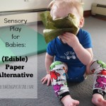 Sensory play for babies and toddlers: ansafe and edible alternative to paper