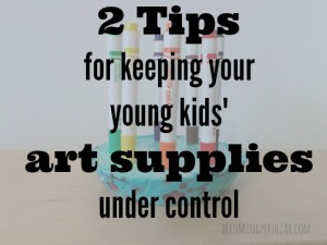 2 tips for keeping your toddler's art supplies from taking over the house